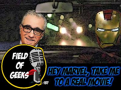 FIELD of GEEKS 137 - HEY MARVEL, TAKE ME TO A REAL MOVIE!