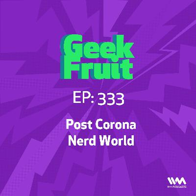 Ep. 333: Post Corona Nerd World