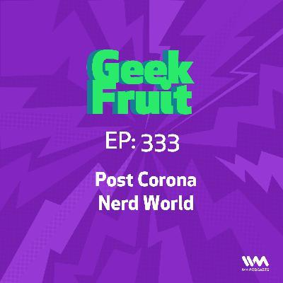 Ep. 333: Post Corona Nerd World