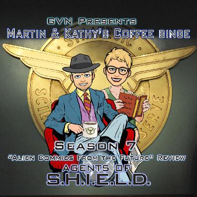 "GVN Presents: Martin & Kathy's Coffee Binge - Agents of SHIELD ""Alien Commies from the Future"""