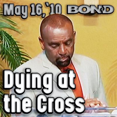 05/16/10 Dying at the Cross, Part 2 (Sunday Service Archive)