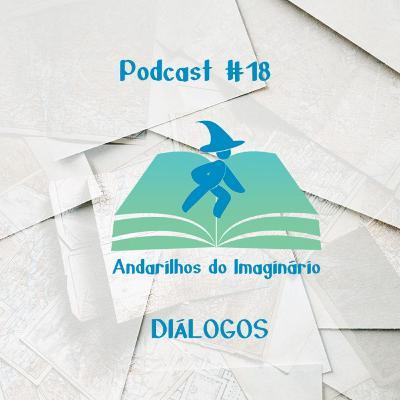Andarilhos do Imaginário #18 - Diálogos