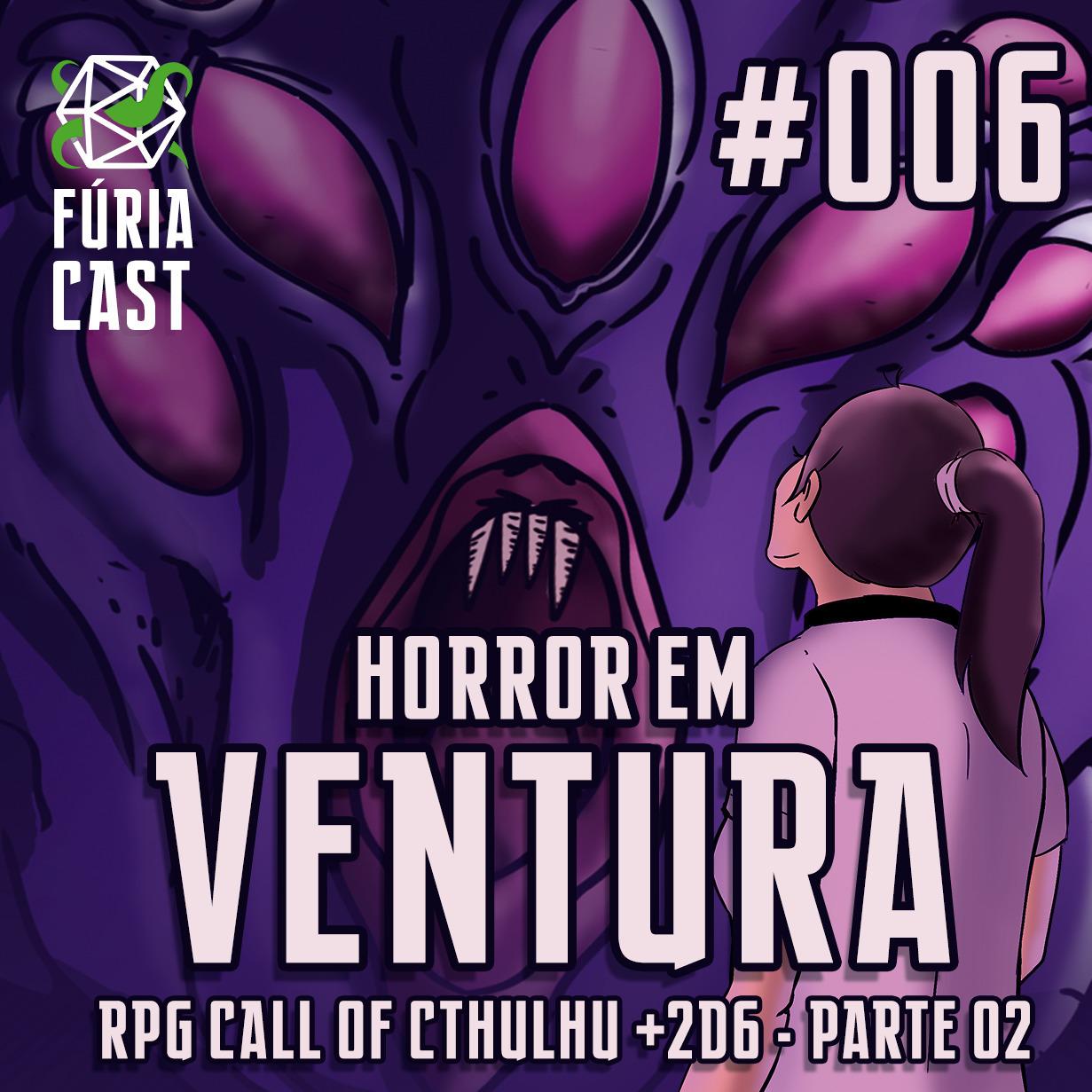 FÚRIACAST #006: HORROR EM VENTURA - PARTE 2