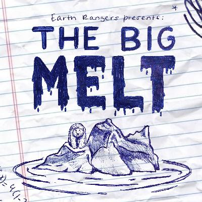Bonus: Earth Rangers presents: The Big Melt