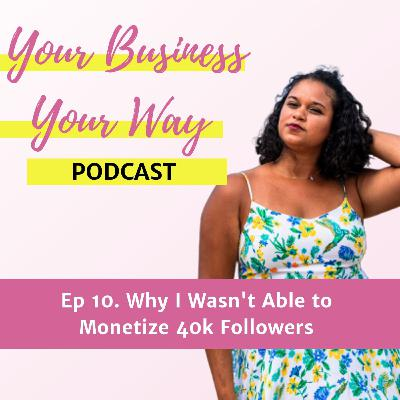 Ep 10. Why I Wasn't Able to Monetize 40k Followers