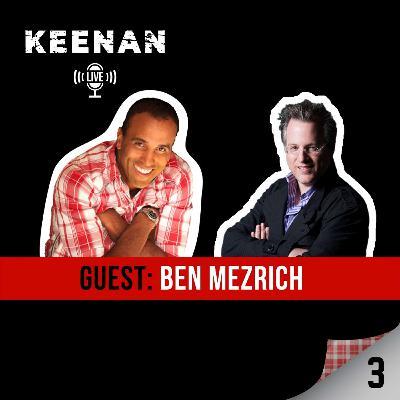 Keenan LIVE 3 with Ben Mezrich