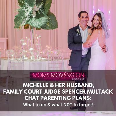 Creating a Parenting Plan: What to Consider and What NOT to Forget: with Michelle's Husband, Family Court Judge Spencer Multack