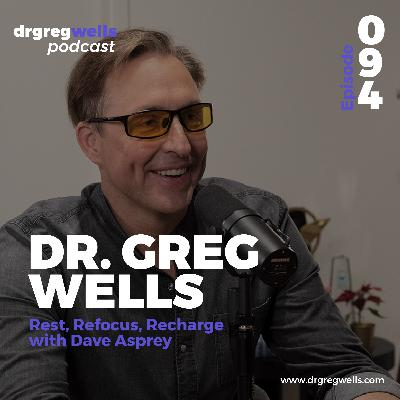 #94. Dr. Greg Wells on Rest, Refocus, Recharge with Dave Asprey