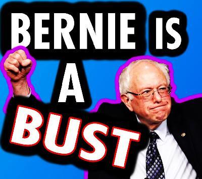 Bernie Is A Bust!