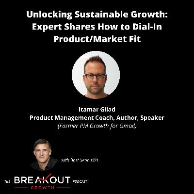 Unlocking Sustainable Growth: Expert Shares How to Dial In Product/Market Fit