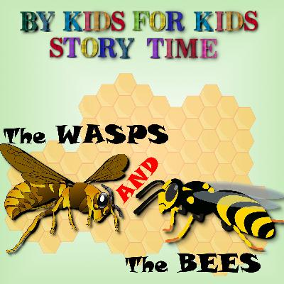 The Wasps and the Bees