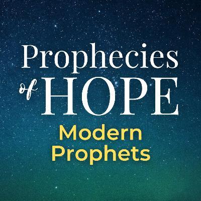 Prophecies of Hope | 20 | Modern Prophets