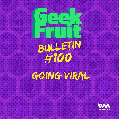 Ep. 319: Bulletin #100: Going Viral