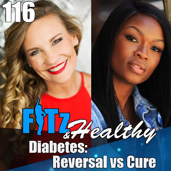 Diabetes: Reversal vs Cure   Podcast 116 of FITz & Healthy