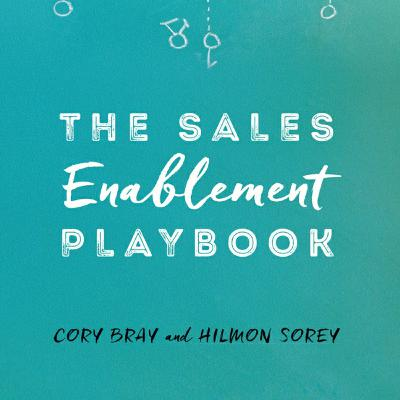 Cory Bray and Hilmon Sorey | Building a Culture of Sales Enablement In Your Company