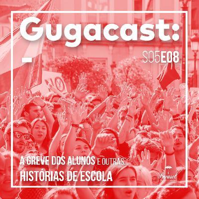 A Greve dos Alunos e outras HISTÓRIAS DE ESCOLA - Gugacast - S05E08