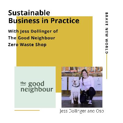 Sustainable Business in Practice: Jess Dollinger of The Good Neighbour, Zero Waste Shop