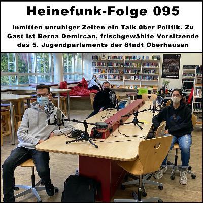 Heinefunk-Folge 095: Inmitten unruhiger Zeiten ein Talk über Politik. Zu Gast ist Berna Demircan, frischgewählte Vorsitzende des 5. Jugendparlaments der Stadt Oberhausen