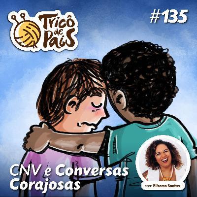 #135 - CNV e Conversas Corajosas feat. Elisama Santos