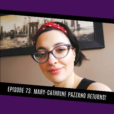 73. Mary-Catherine Pazzano returns!