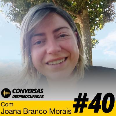 """#40 – Vulnerabilidade e """"despreocupismo"""", as duas características mais interessantes das pessoas empreendedoras - com Joana Branco Morais"""