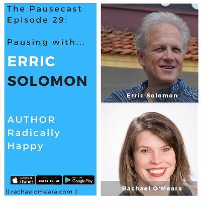 The Pausecast Ep. 29 Erric Solomon - Co-Author of Radically Happy