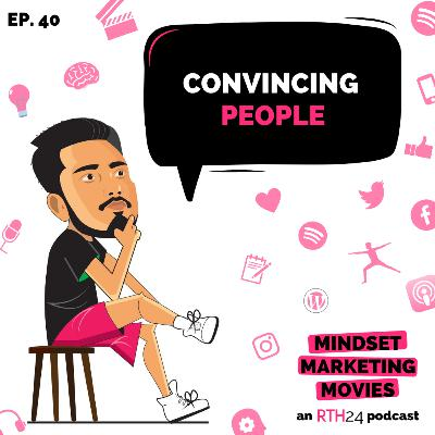 Convincing People || Ep 40 || an RTH24 podcast