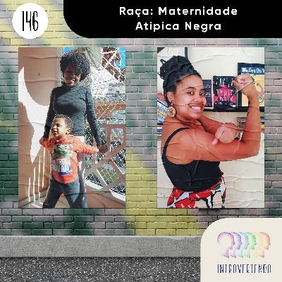 #146 - Raça: Maternidade Atípica Negra