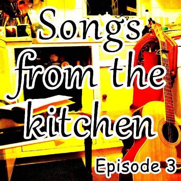 Songs from the kitchen, episode 3
