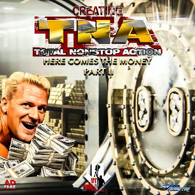 Episode 6: Creating TNA Pt. 2 - Here Comes The Money