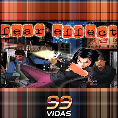 99Vidas 382 – Fear Effect