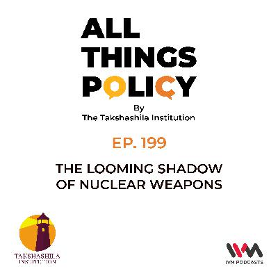 Ep. 199: The Looming Shadow of Nuclear Weapons