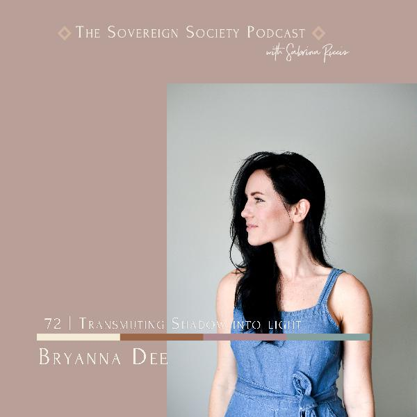 072 | Transmuting Shadow into Light / Bryanna Dee