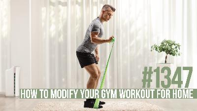 1347: How to Modify Your Gym Workout for Home