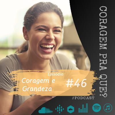 #46 - Coragem e Grandeza