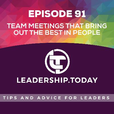 Episode 91 - Team Meetings That Bring Out The Best In People