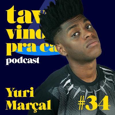 #34 Yuri Marçal - Tava Vindo Pra Cá