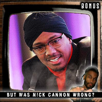 But, Was Nick Cannon Wrong?!   Gresh Unleashed Extra