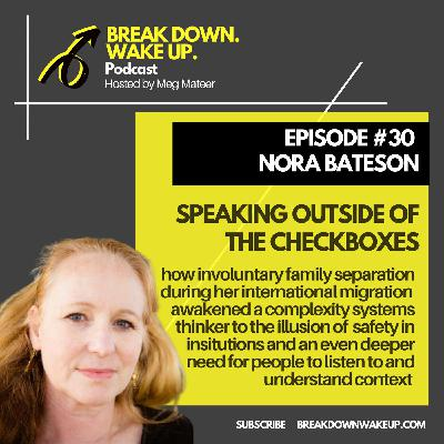 030 - Speaking outside of the checkboxes with Nora Bateson