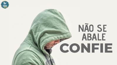 NÃO SE ABALE, CONFIE