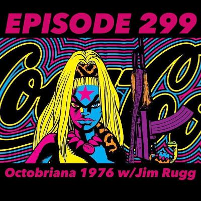 Ep.299 - Octobriana 1976 w/Jim Rugg (Interview)