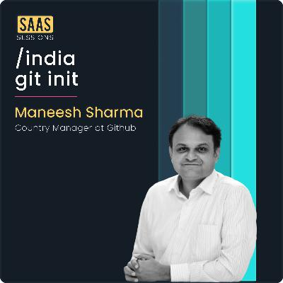 Building Github in India ft. Maneesh Sharma, Country Manager at Github