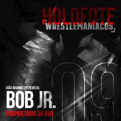 Holofote Wrestlemaníacos #9 - Bob Junior (BWF)