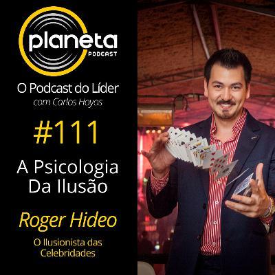 #111 - A Psicologia da Ilusão com Roger Hideo - O Ilusionista das Celebridades