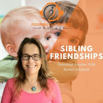 The big picture of sibling friendships a parenting session with Rachel Schofield