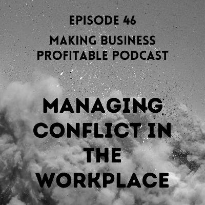 Episode 46 - Managing Conflict in the Workplace