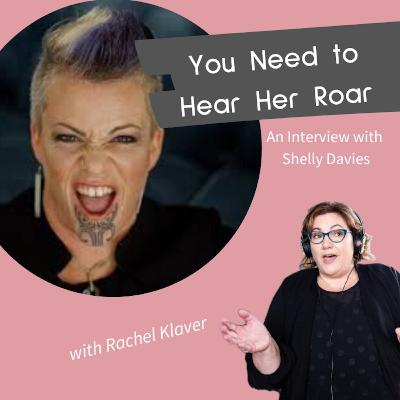 You Need To Hear Her Roar - an Interview with Shelly Davies