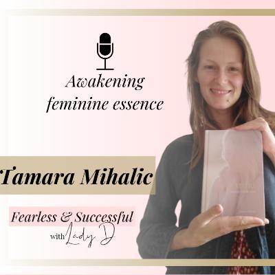 Episode #38: Tamara Mihalic - Awakening feminine essence