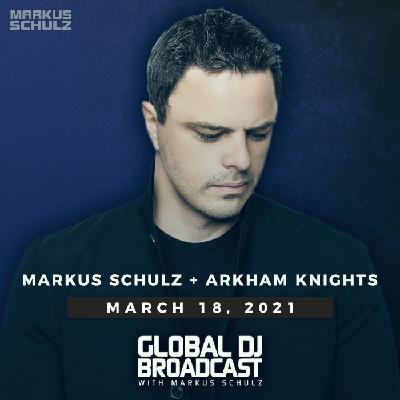 Global DJ Broadcast: Markus Schulz and Arkham Knights (Mar 18 2021)