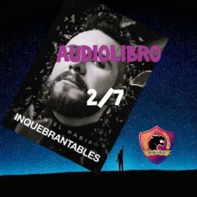 INQUEBRANTABLES - Audiolibro 2/7